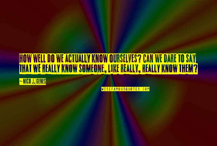 Not Knowing Someone Quotes By Nico J. Genes: How well do we actually know ourselves? Can