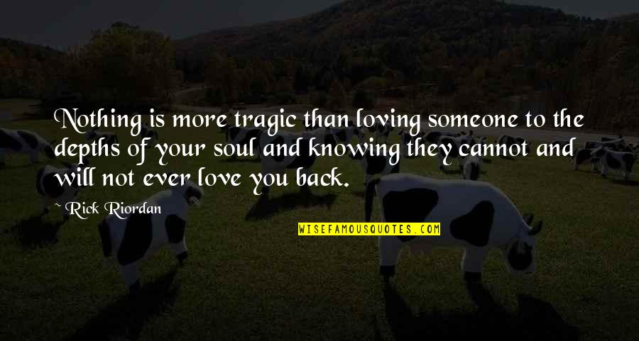Not Knowing Someone Quotes By Rick Riordan: Nothing is more tragic than loving someone to