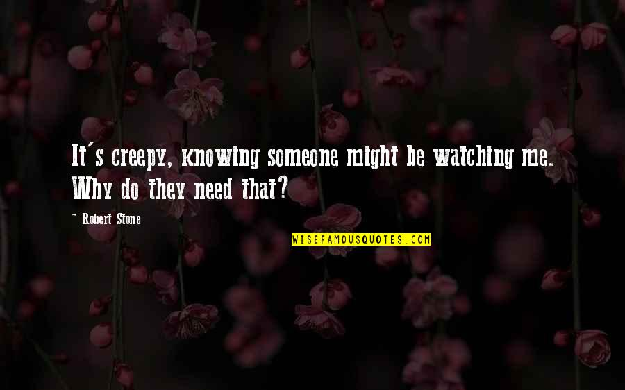 Not Knowing Someone Quotes By Robert Stone: It's creepy, knowing someone might be watching me.
