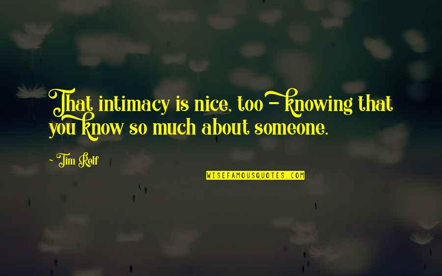 Not Knowing Someone Quotes By Tim Relf: That intimacy is nice, too - knowing that