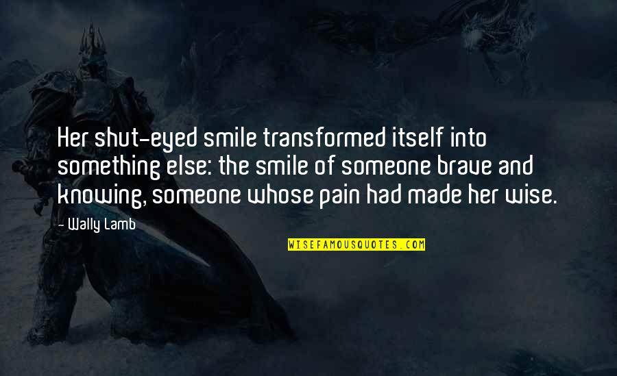 Not Knowing Someone Quotes By Wally Lamb: Her shut-eyed smile transformed itself into something else:
