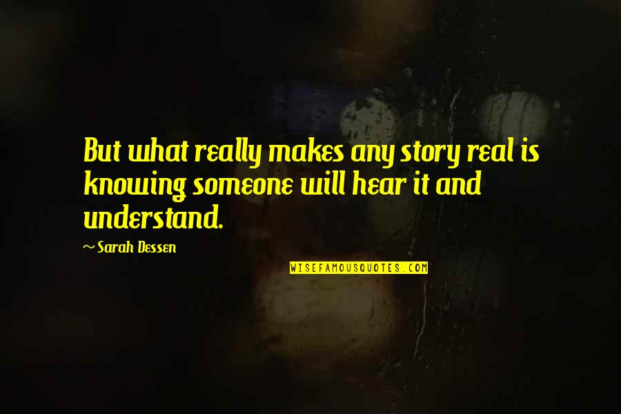 Not Knowing Someone's Story Quotes By Sarah Dessen: But what really makes any story real is