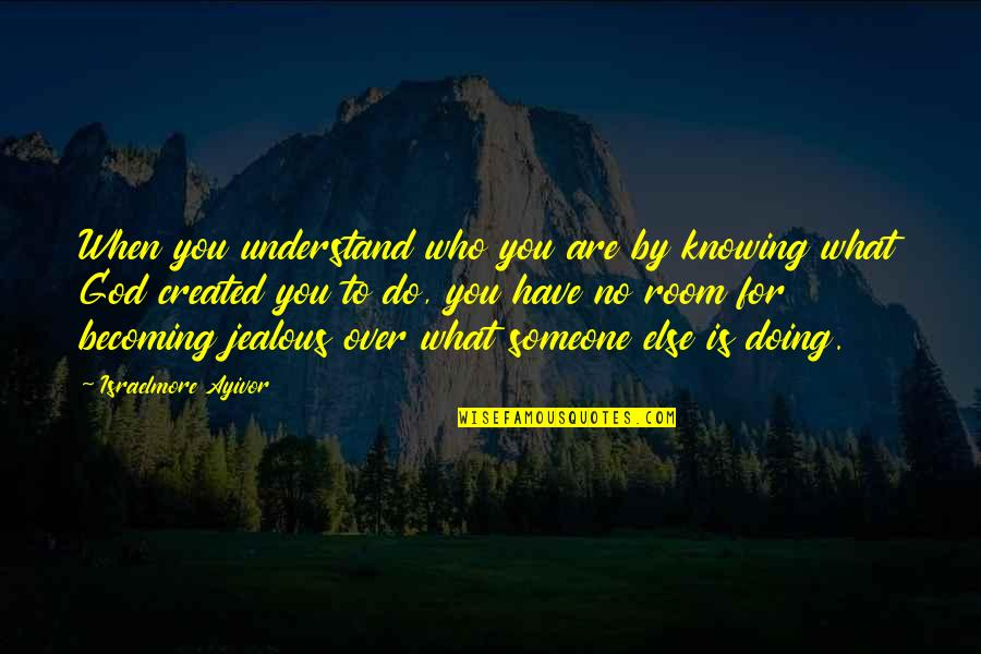 Not Knowing What Love Is Quotes By Israelmore Ayivor: When you understand who you are by knowing