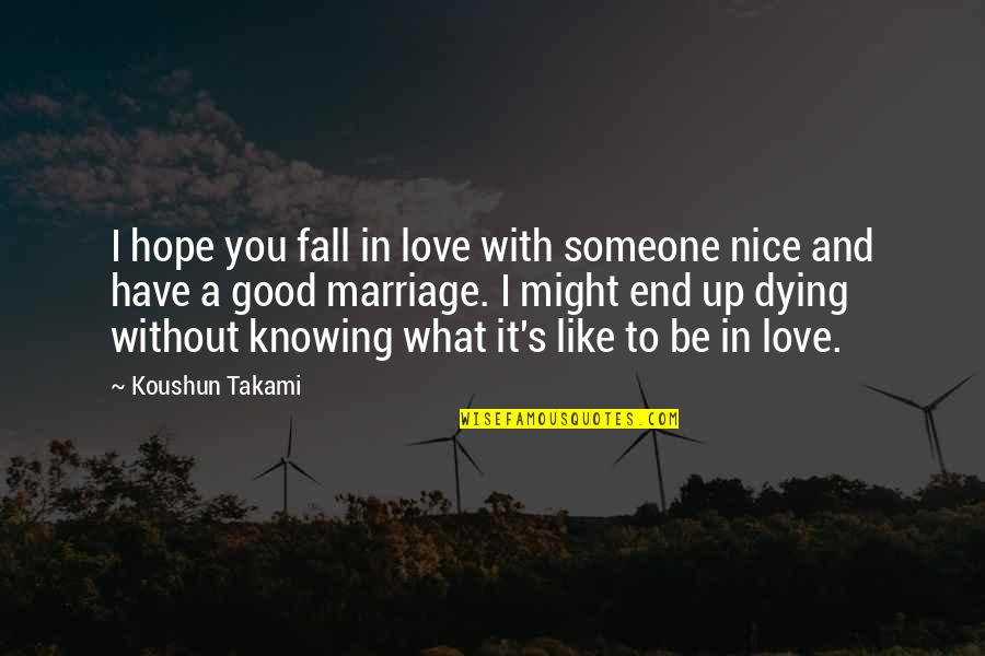 Not Knowing What Love Is Quotes By Koushun Takami: I hope you fall in love with someone