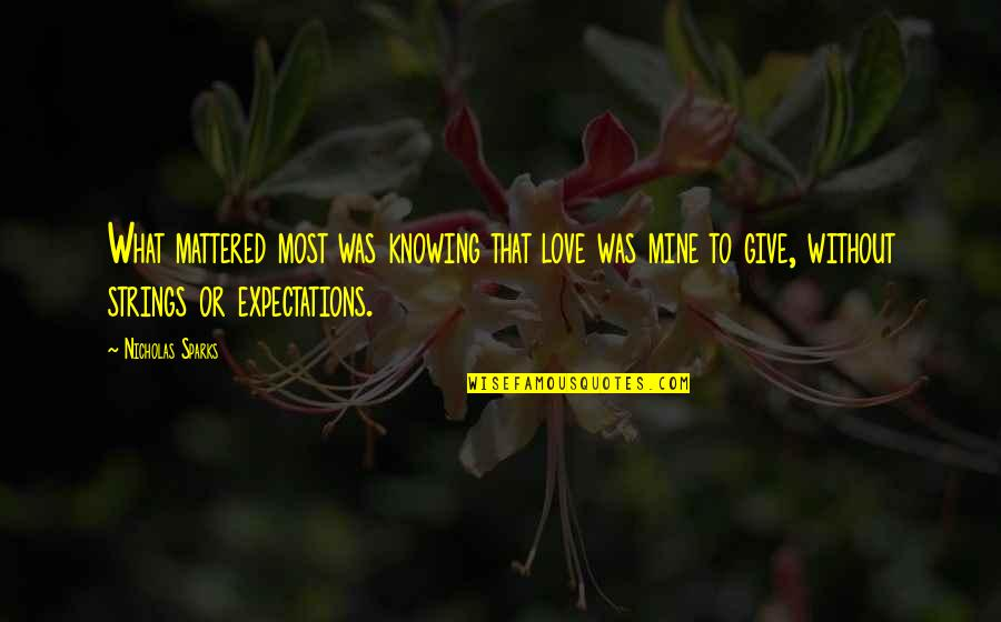 Not Knowing What Love Is Quotes By Nicholas Sparks: What mattered most was knowing that love was