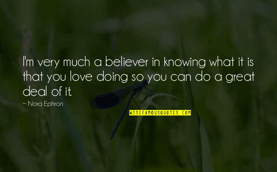 Not Knowing What Love Is Quotes By Nora Ephron: I'm very much a believer in knowing what