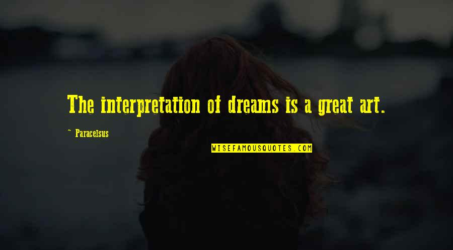 Not Knowing What To Do Pinterest Quotes By Paracelsus: The interpretation of dreams is a great art.