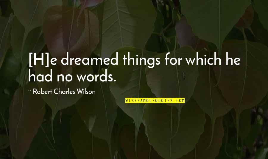 Not Knowing What To Do Pinterest Quotes By Robert Charles Wilson: [H]e dreamed things for which he had no