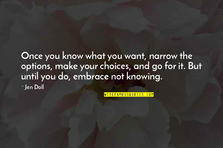 Not Knowing What U Want Quotes By Jen Doll: Once you know what you want, narrow the