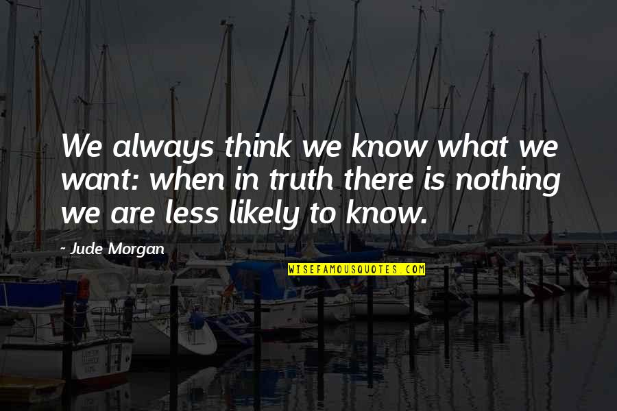 Not Knowing What U Want Quotes By Jude Morgan: We always think we know what we want: