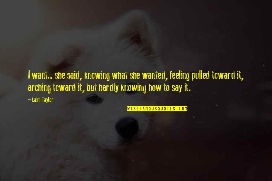 Not Knowing What U Want Quotes By Laini Taylor: I want.. she said, knowing what she wanted,