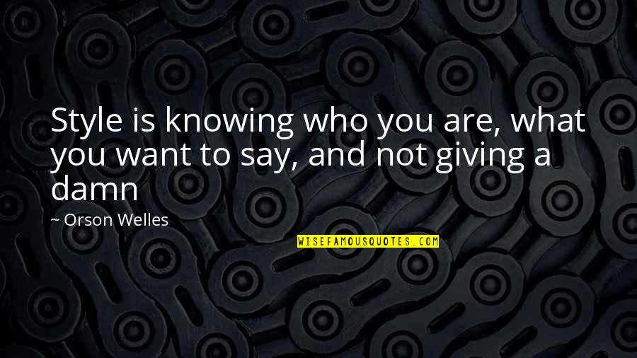 Not Knowing What U Want Quotes By Orson Welles: Style is knowing who you are, what you