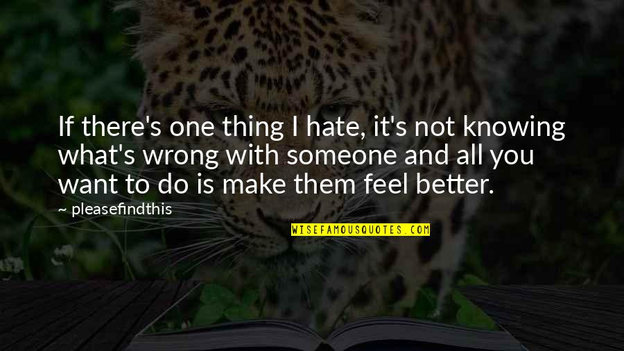 Not Knowing What U Want Quotes By Pleasefindthis: If there's one thing I hate, it's not