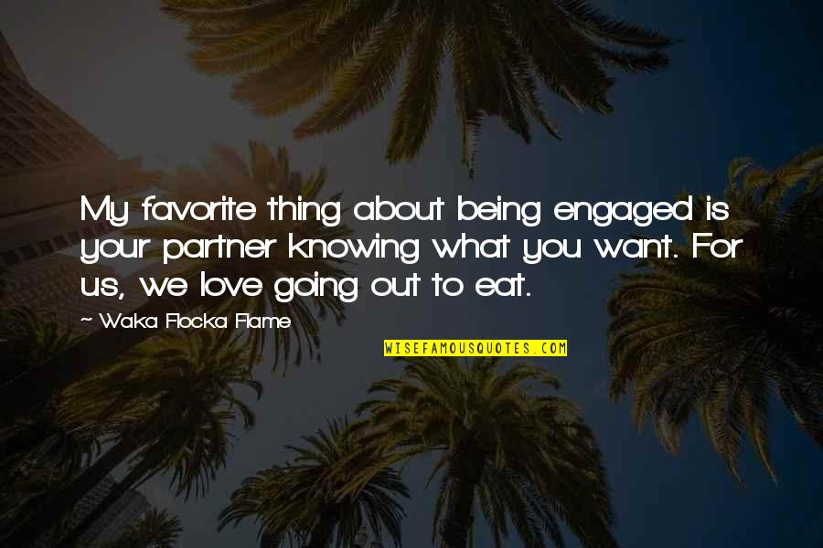 Not Knowing What U Want Quotes By Waka Flocka Flame: My favorite thing about being engaged is your