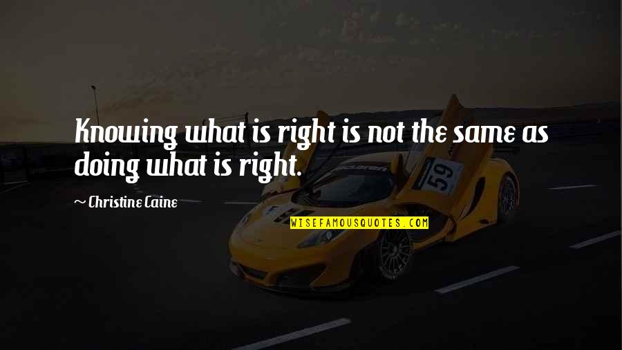 Not Knowing What's Right Quotes By Christine Caine: Knowing what is right is not the same