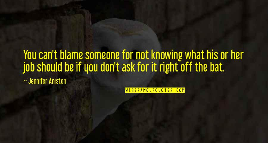 Not Knowing What's Right Quotes By Jennifer Aniston: You can't blame someone for not knowing what