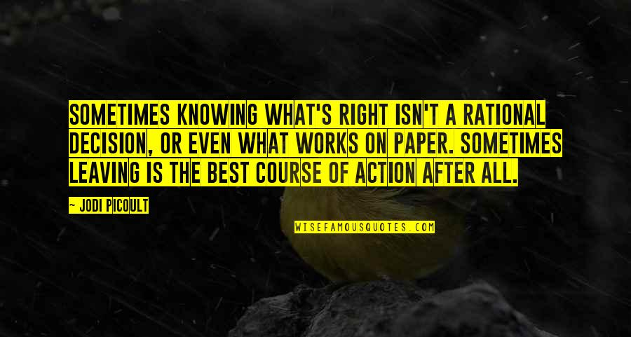 Not Knowing What's Right Quotes By Jodi Picoult: Sometimes knowing what's right isn't a rational decision,