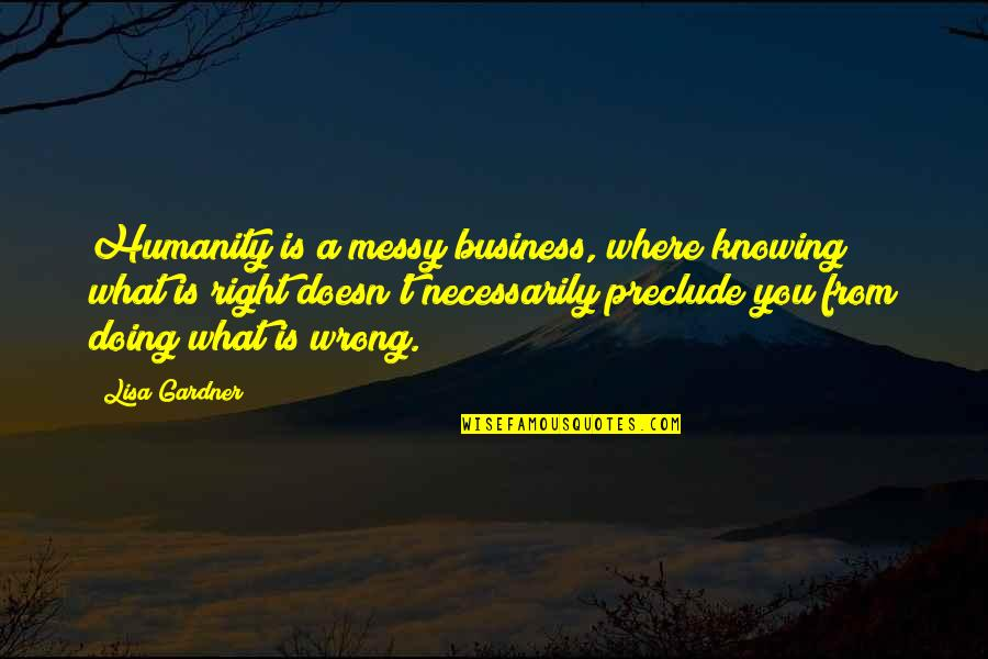 Not Knowing What's Right Quotes By Lisa Gardner: Humanity is a messy business, where knowing what