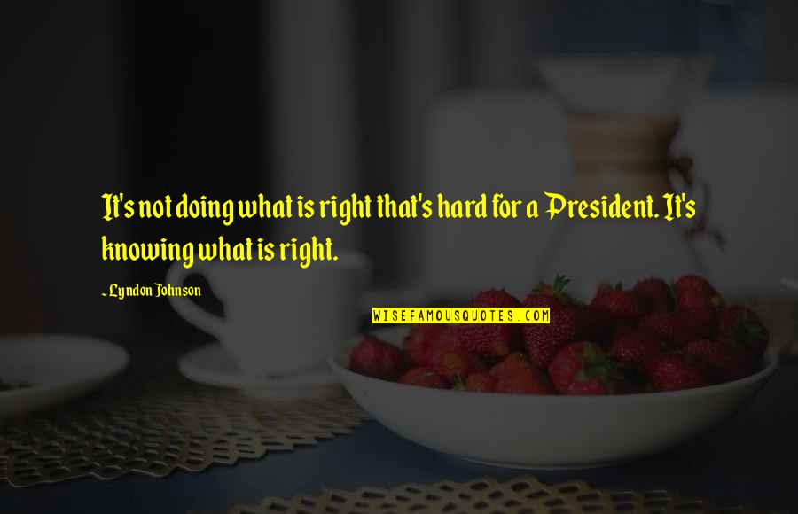 Not Knowing What's Right Quotes By Lyndon Johnson: It's not doing what is right that's hard