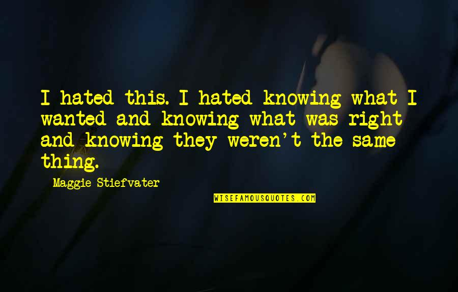 Not Knowing What's Right Quotes By Maggie Stiefvater: I hated this. I hated knowing what I