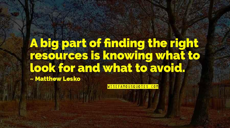 Not Knowing What's Right Quotes By Matthew Lesko: A big part of finding the right resources