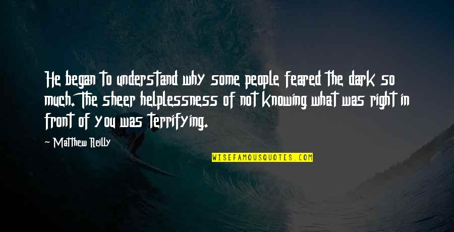 Not Knowing What's Right Quotes By Matthew Reilly: He began to understand why some people feared
