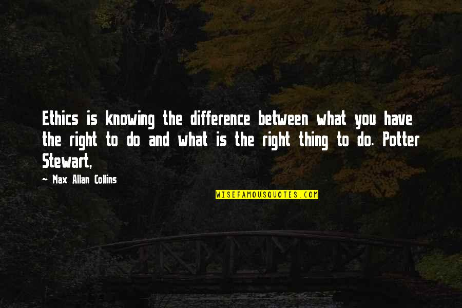 Not Knowing What's Right Quotes By Max Allan Collins: Ethics is knowing the difference between what you