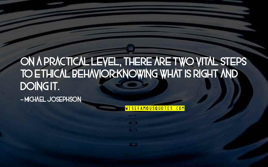 Not Knowing What's Right Quotes By Michael Josephson: On a practical level, there are two vital