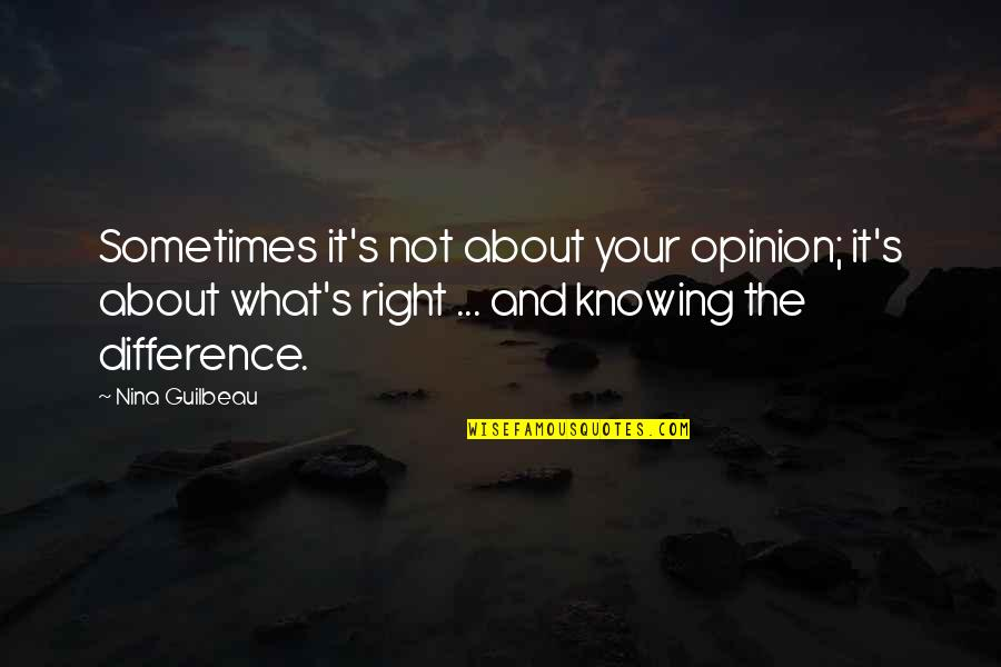 Not Knowing What's Right Quotes By Nina Guilbeau: Sometimes it's not about your opinion; it's about