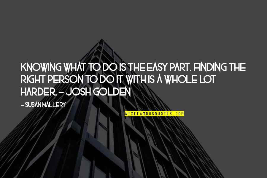 Not Knowing What's Right Quotes By Susan Mallery: Knowing what to do is the easy part.