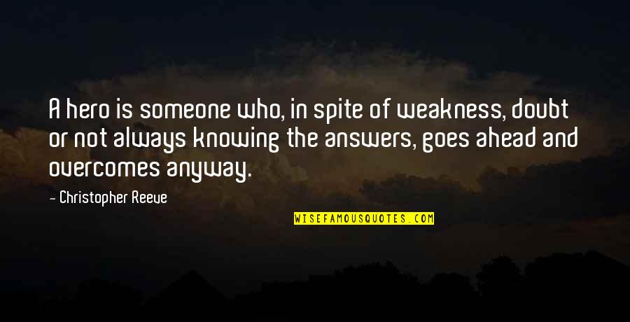 Not Knowing Who Someone Really Is Quotes By Christopher Reeve: A hero is someone who, in spite of