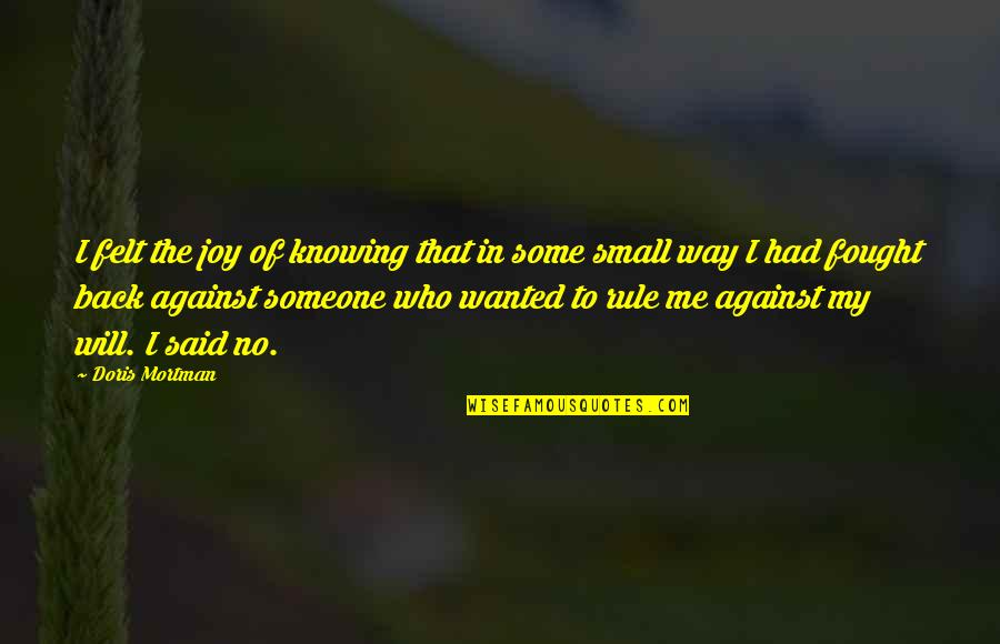 Not Knowing Who Someone Really Is Quotes By Doris Mortman: I felt the joy of knowing that in