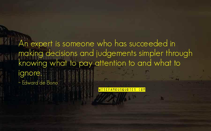 Not Knowing Who Someone Really Is Quotes By Edward De Bono: An expert is someone who has succeeded in