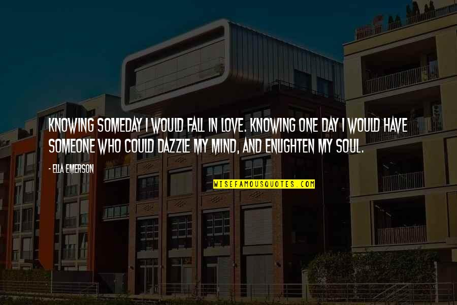 Not Knowing Who Someone Really Is Quotes By Ella Emerson: Knowing someday I would fall in love. Knowing