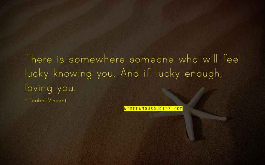 Not Knowing Who Someone Really Is Quotes By Isabel Vincent: There is somewhere someone who will feel lucky