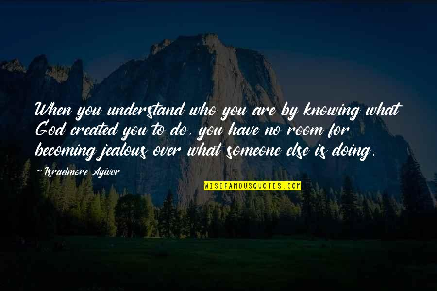 Not Knowing Who Someone Really Is Quotes By Israelmore Ayivor: When you understand who you are by knowing