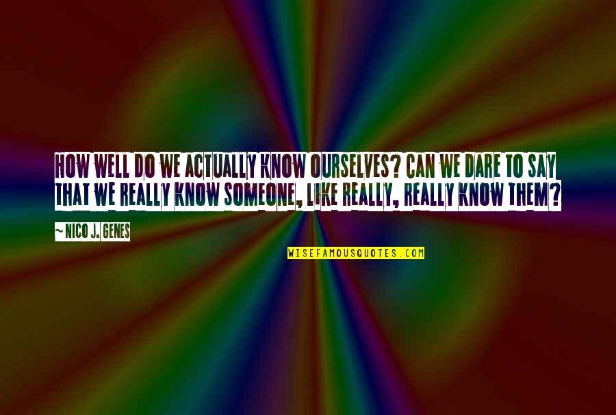 Not Knowing Who Someone Really Is Quotes By Nico J. Genes: How well do we actually know ourselves? Can