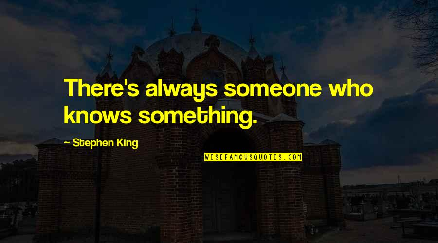 Not Knowing Who Someone Really Is Quotes By Stephen King: There's always someone who knows something.