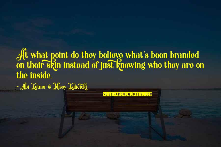 Not Knowing Who To Believe Quotes By Abi Ketner & Missy Kalicicki: At what point do they believe what's been