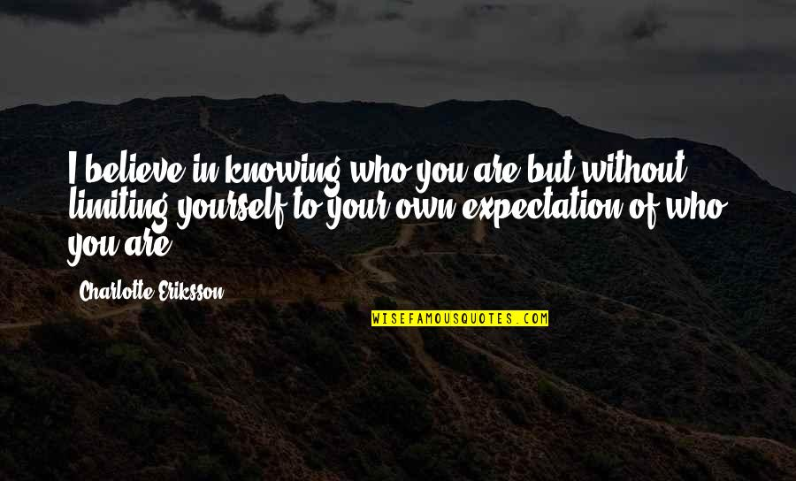 Not Knowing Who To Believe Quotes By Charlotte Eriksson: I believe in knowing who you are but
