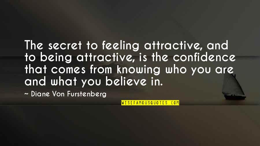 Not Knowing Who To Believe Quotes By Diane Von Furstenberg: The secret to feeling attractive, and to being