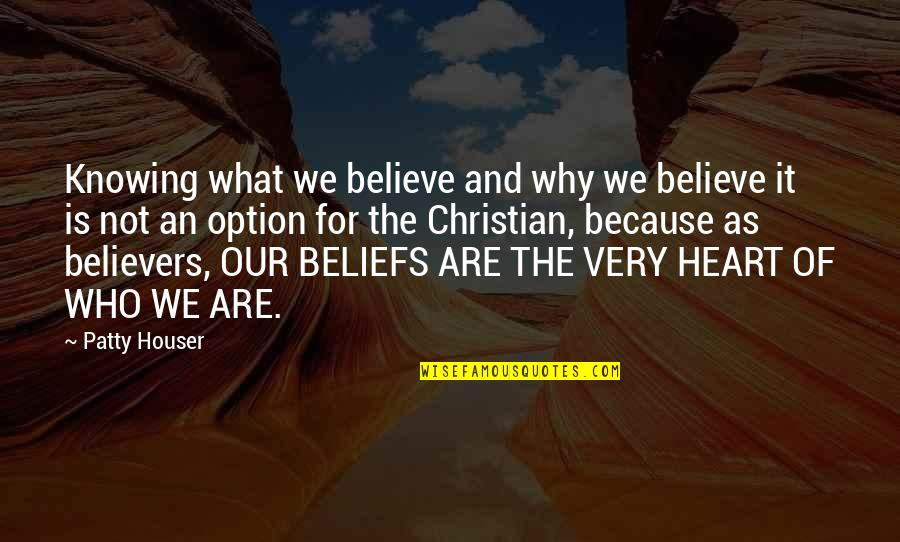 Not Knowing Who To Believe Quotes By Patty Houser: Knowing what we believe and why we believe