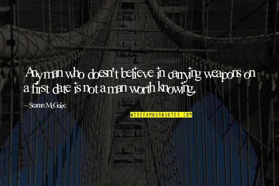 Not Knowing Who To Believe Quotes By Seanan McGuire: Any man who doesn't believe in carrying weapons