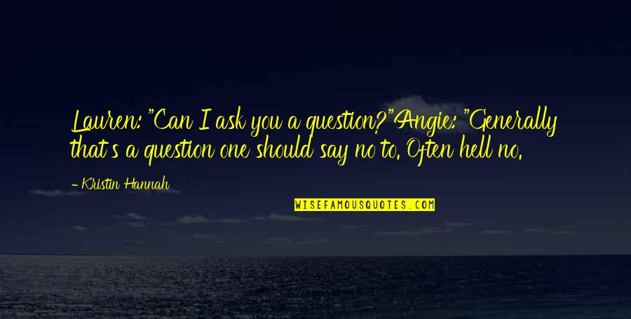 "Not Knowing Why Youre Sad Quotes By Kristin Hannah: Lauren: ""Can I ask you a question?""Angie: ""Generally"