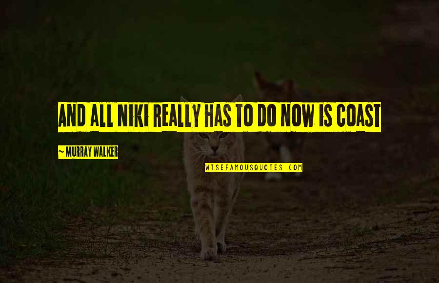 Not Knowing Why Youre Sad Quotes By Murray Walker: And all Niki really has to do now