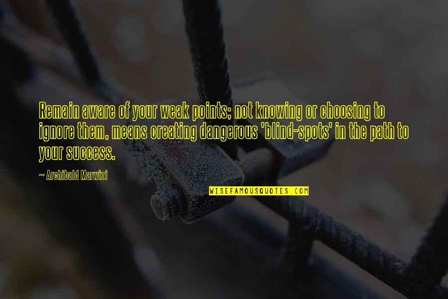 Not Knowing Your Purpose Quotes By Archibald Marwizi: Remain aware of your weak points; not knowing