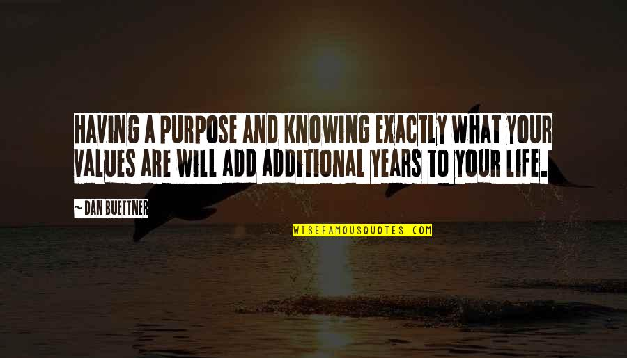 Not Knowing Your Purpose Quotes By Dan Buettner: Having a purpose and knowing exactly what your