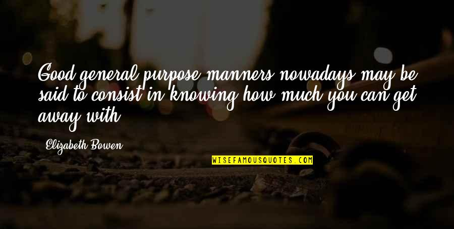 Not Knowing Your Purpose Quotes By Elizabeth Bowen: Good general-purpose manners nowadays may be said to