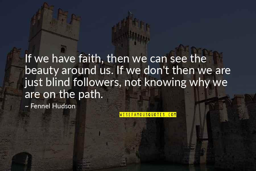 Not Knowing Your Purpose Quotes By Fennel Hudson: If we have faith, then we can see
