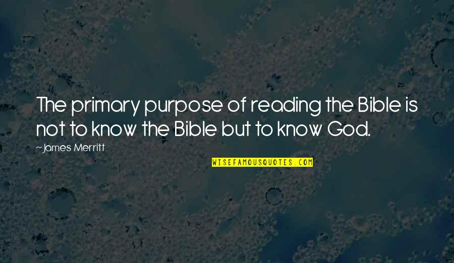 Not Knowing Your Purpose Quotes By James Merritt: The primary purpose of reading the Bible is